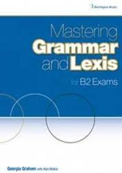 MASTERING GRAMMAR AND LEXIS FOR B2 EXAMS ST/BK